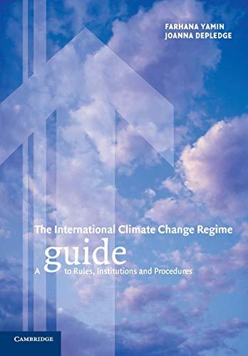 The International Climate Change Regime: A Guide to Rules, Institutions and Procedures by Farhana Yamin
