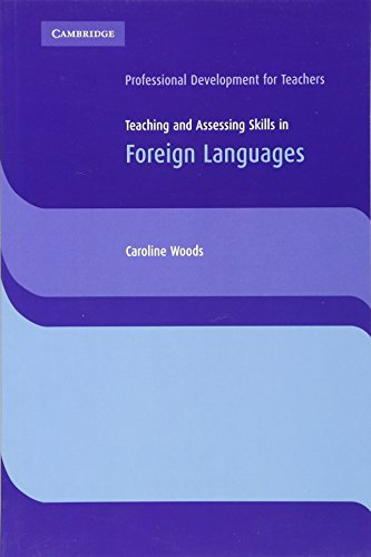 Teaching and Assessing Skills in Foreign Languages By Caroline Woods
