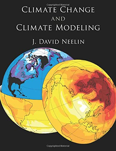 Climate Change and Climate Modeling By J. David Neelin (University of California, Los Angeles)