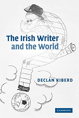 The Irish Writer and the World By Declan Kiberd (University College Dublin)