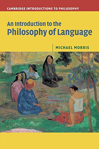 An Introduction to the Philosophy of Language (Cambridge Introductions to Philosophy) By Michael Morris (University of Sussex)