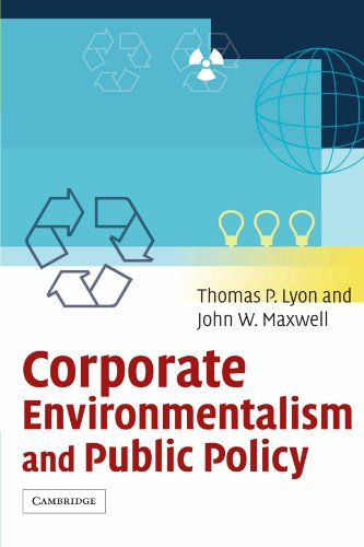 Corporate Environmentalism and Public Policy By Thomas P. Lyon (University of Michigan, Ann Arbor)
