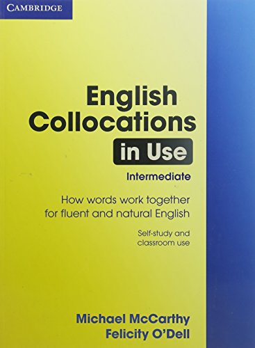 English Collocations in Use: How Words Work Together for Fluent and Natural English, Intermediate By Michael McCarthy