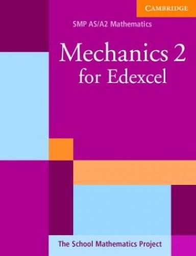 Mechanics 2 for Edexcel By School Mathematics Project