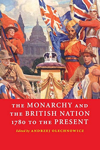 The Monarchy and the British Nation, 1780 to the Present by Andrzej Olechnowicz (University of Durham)