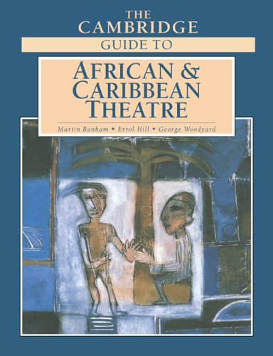 The Cambridge Guide to African and Caribbean Theatre By Edited by Martin Banham
