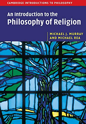 An Introduction to the Philosophy of Religion By Michael J. Murray (Franklin and Marshall College, Pennsylvania)