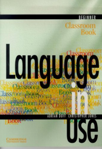 Language in Use Beginner Classroom Book by Adrian Doff