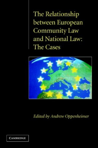 The Relationship between European Community Law and National Law By Edited by Andrew G. Oppenheimer, CBE,QC
