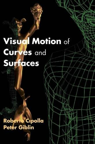 Visual Motion of Curves and Surfaces By Roberto Cipolla (University of Cambridge)
