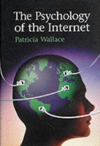 The Psychology of the Internet By Patricia M. Wallace