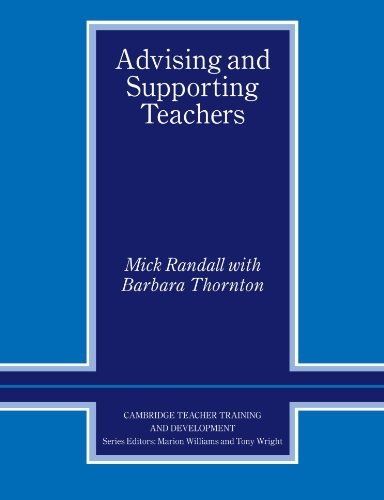 Advising and Supporting Teachers (Cambridge Teacher Training and Development) By Mick Randall
