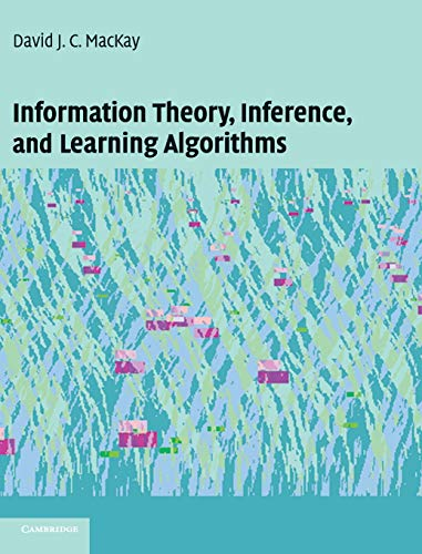 Information Theory, Inference and Learning Algorithms By David J. C. MacKay (University of Cambridge)