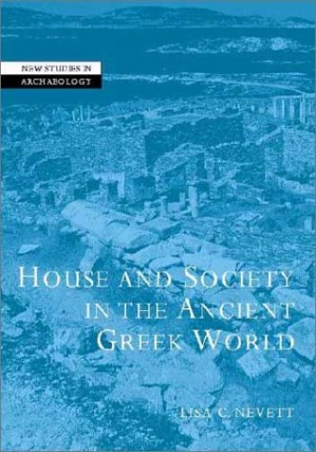 House and Society in the Ancient Greek World By Lisa Nevett