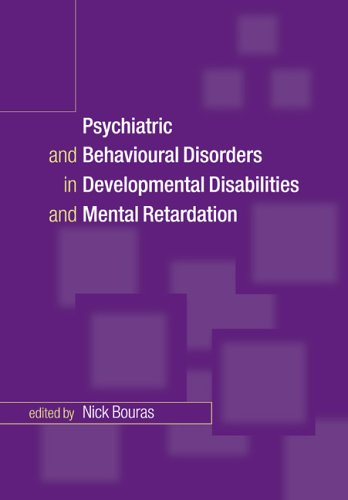 Psychiatric and Behavioural Disorders in Developmental Disabilities and Mental Retardation By Nick Bouras (University of London)