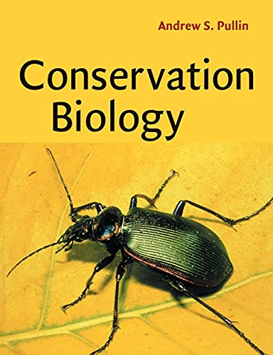Conservation Biology By Andrew S. Pullin (University of Birmingham)
