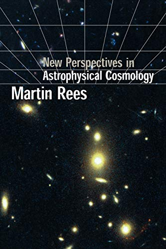 New Perspectives in Astrophysical Cosmology By Martin Rees (University of Cambridge)