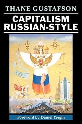 Capitalism Russian-Style By Thane Gustafson (Georgetown University, Washington DC)