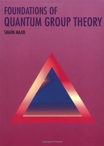 Foundations of Quantum Group Theory By Shahn Majid (University of Cambridge)
