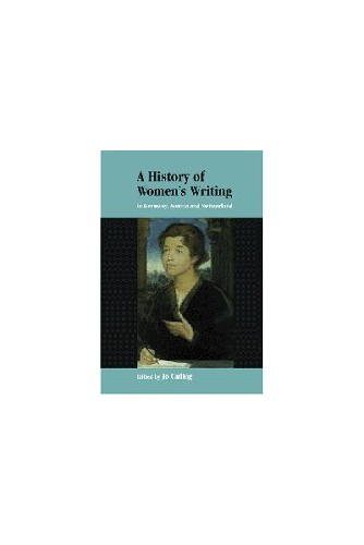 A History of Women's Writing in Germany, Austria and Switzerland By Jo Catling (University of East Anglia)