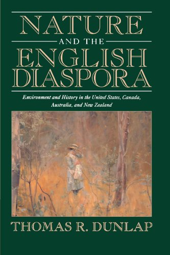 Nature and the English Diaspora: Environment and History in the United States, Canada, Australia, and New Zealand by Thomas R. Dunlap