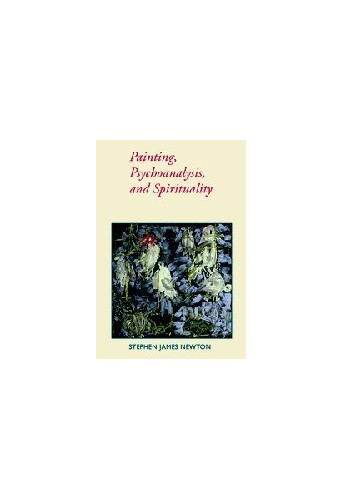 Painting, Psychoanalysis, and Spirituality By Stephen James Newton (Northumbria University, Newcastle)