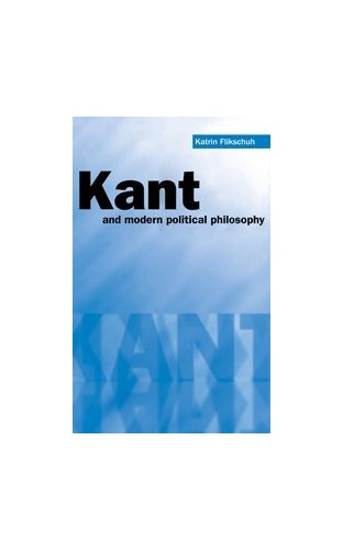 Kant and Modern Political Philosophy By Katrin Flikschuh (University of Essex)