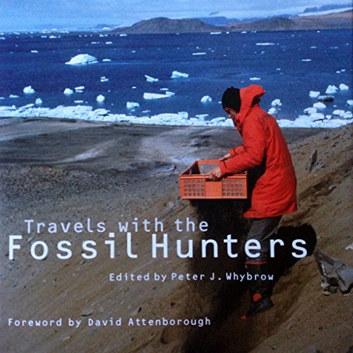 Travels with the Fossil Hunters By Edited by Peter J. Whybrow (Natural History Museum, London)