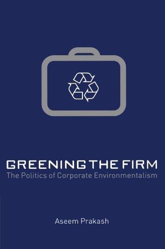 Greening the Firm By Aseem Prakash (Professor of Political Science and Walker Family Professor for the College of Arts and Sciences, George Washington University, Washington DC)