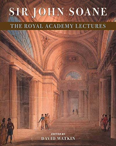 Sir John Soane: The Royal Academy Lectures By Edited by David Watkin
