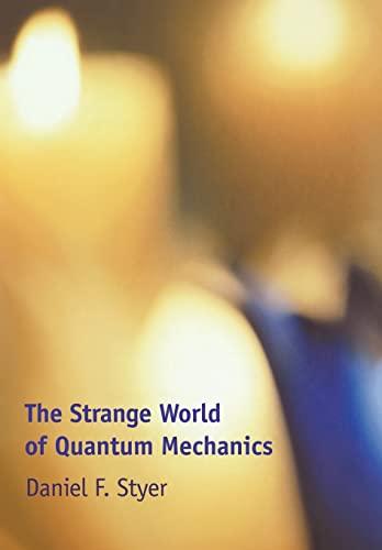 The Strange World of Quantum Mechanics by Daniel F. Styer
