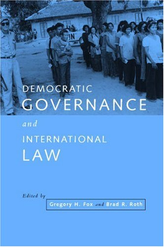 Democratic Governance and International Law By Gregory H. Fox (Chapman University, California)