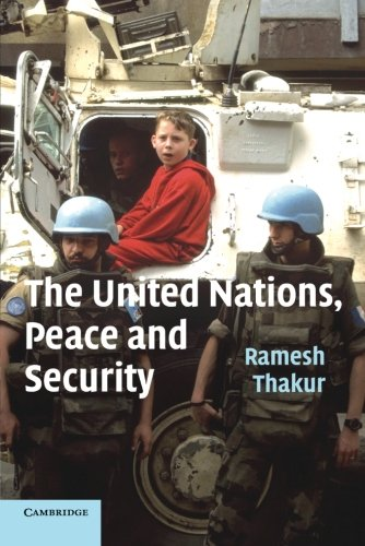 The United Nations, Peace and Security: From Collective Security to the Responsibility to Protect by Ramesh Thakur