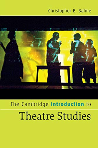 The Cambridge Introduction to Theatre Studies By Christopher B. Balme