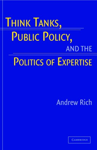 Think Tanks, Public Policy, and the Politics of Expertise By Andrew Rich (City College, City University of New York)