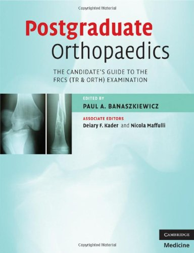 Postgraduate Orthopaedics: The Candidate's Guide to the FRCS (TR & Orth) Examination by Paul A. Banaszkiewicz