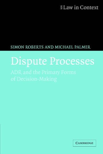 Dispute Processes: ADR and the Primary Forms of Decision-making by Michael Palmer