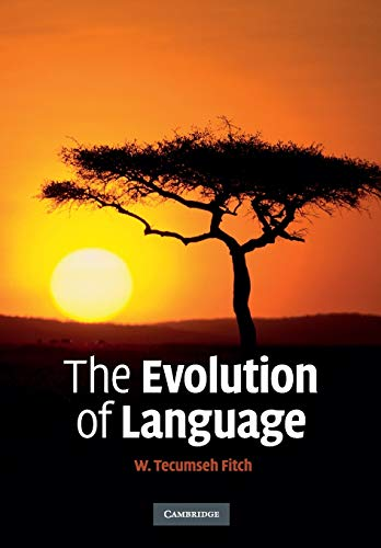 The Evolution of Language (Approaches to the Evolution of Language) By W. Tecumseh Fitch (Universitat Wien, Austria)