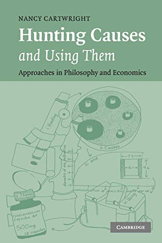 Hunting Causes and Using Them: Approaches in Philosophy and Economics By Nancy Cartwright (London School of Economics and Political Science)