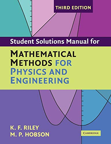 Student Solution Manual for Mathematical Methods for Physics and Engineering Third Edition By K. F. Riley (University of Cambridge)