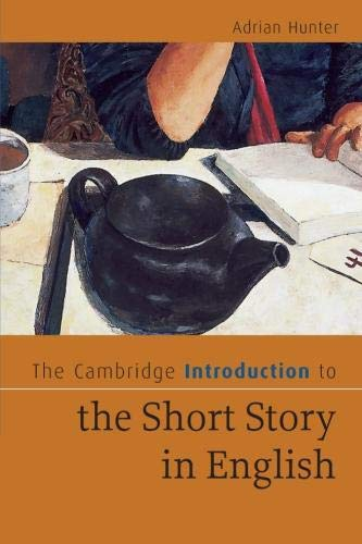 The Cambridge Introduction to the Short Story in English By Adrian Hunter (University of Stirling)