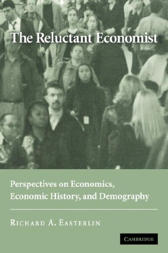 The Reluctant Economist By Richard A. Easterlin (University of Southern California)