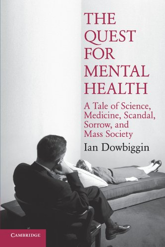The Quest for Mental Health: A Tale of Science, Medicine, Scandal, Sorrow, and Mass Society (Cambridge Essential Histories) By Ian Dowbiggin