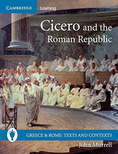 Cicero and the Roman Republic By John Murrell