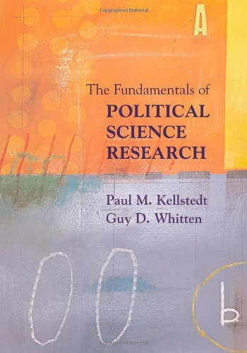 The Fundamentals of Political Science Research By Paul M. Kellstedt (Texas A & M University)