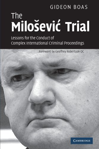 The Milosevic Trial: Lessons for the Conduct of Complex International Criminal Proceedings by Gideon Boas