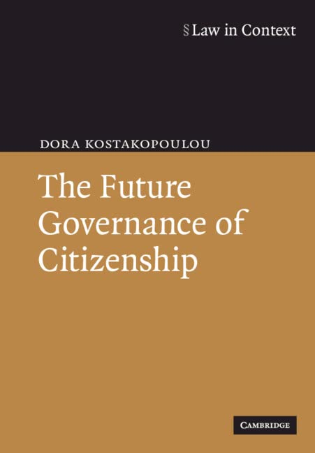 The Future Governance of Citizenship By Dora Kostakopoulou (University of Manchester)