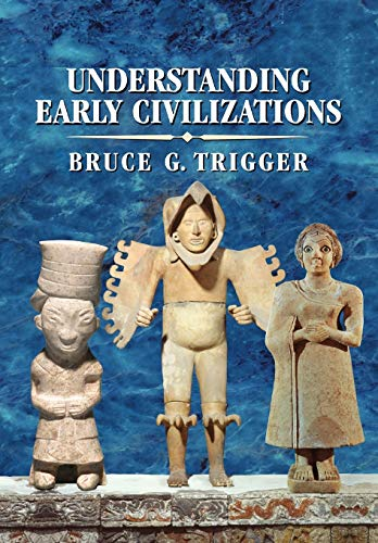 Understanding Early Civilizations By Bruce G. Trigger (McGill University, Montreal)