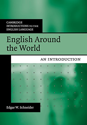 English Around the World: An Introduction (Cambridge Introductions to the English Language) By Edgar W. Schneider (Universitat Regensburg, Germany)