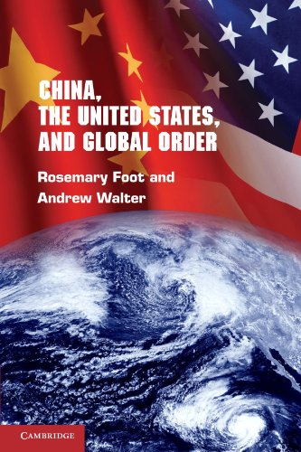 China, the United States, and Global Order By Rosemary Foot (University of Oxford)